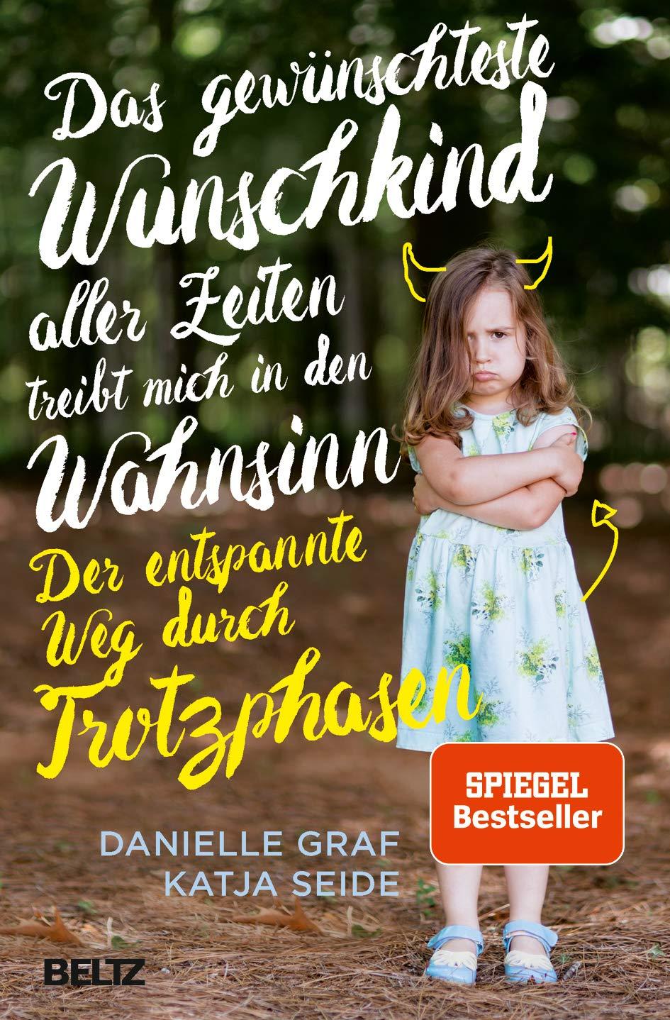 Buchempfehlung:  Das gewünschteste Wunschkind aller Zeiten treibt mich in den Wahnsinn: Der entspannte Weg durch Trotzphasen von Danielle Graf und Katja Seide